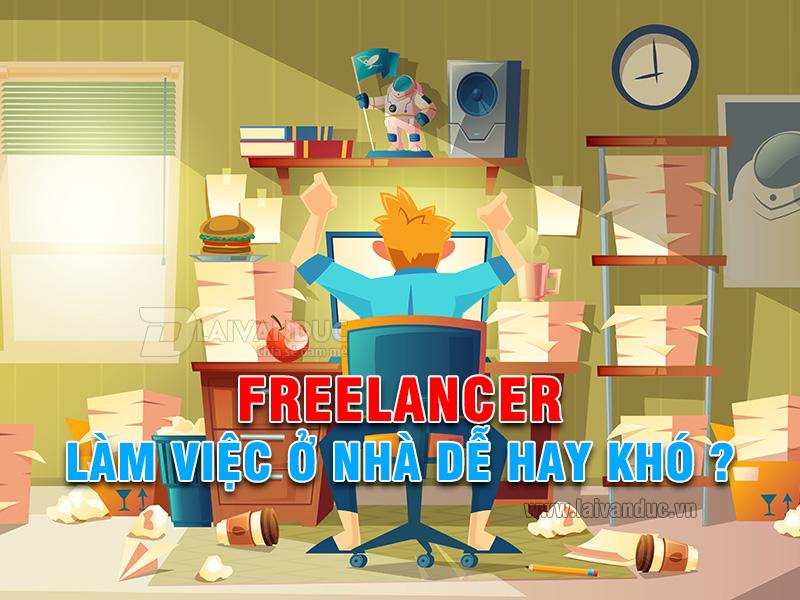Freelancer làm việc ở nhà dễ hay khó ?
