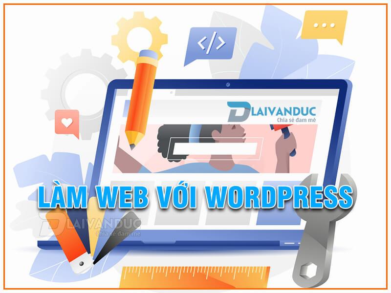 Làm Web với WordPress | Những lý do bạn nên lựa chọn