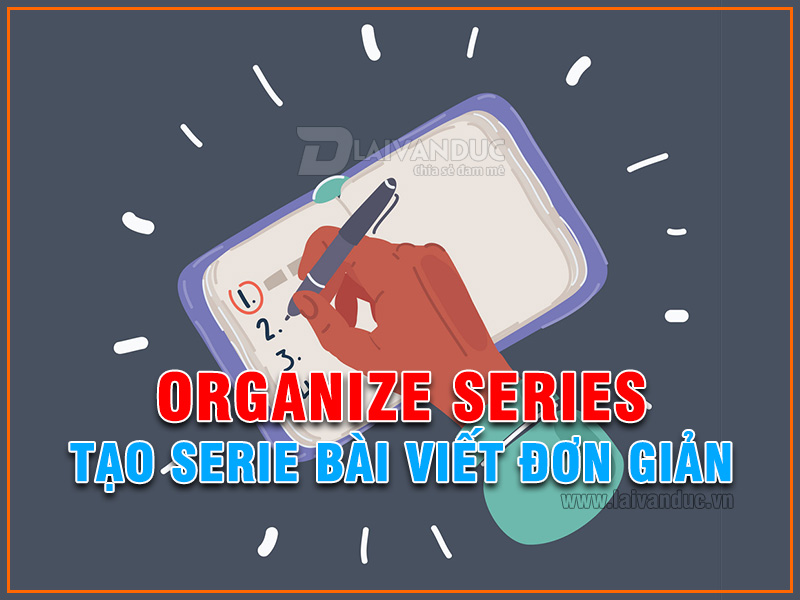 Tạo Serie bài viết WordPress nhanh chóng với Organize Series