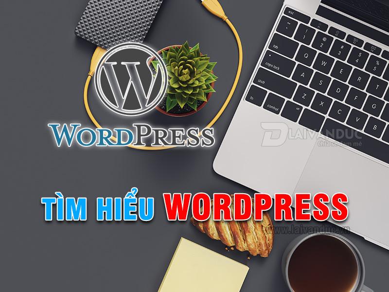 Tìm Hiểu WordPress | Nền tảng CMS miễn phí tạo Website