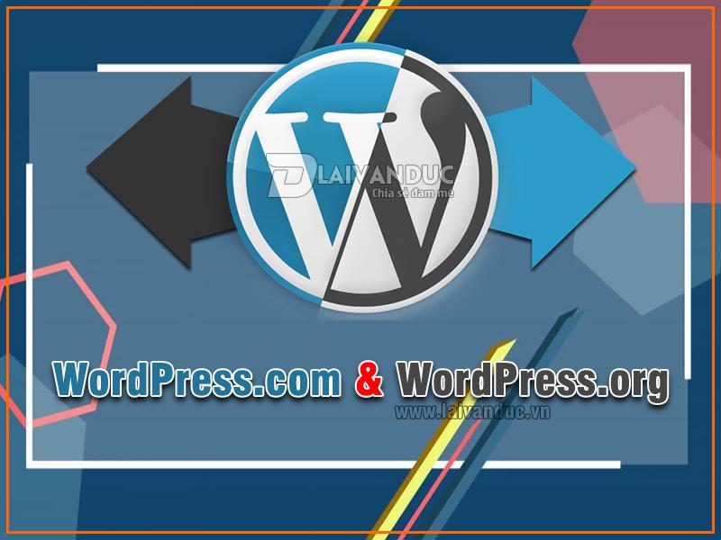 WordPress.org và WordPress.com | Nên sử dụng nền tảng nào ?