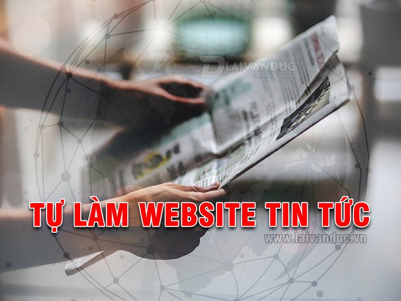 Làm website tin tức một mình ? Nên hay Không ?