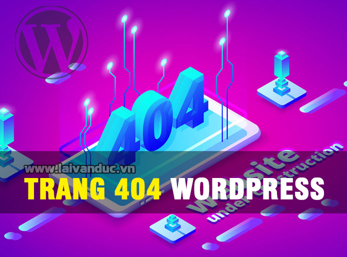 Tạo trang 404 riêng cho WordPress theo phong cách của bạn